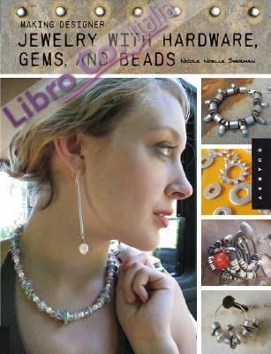 Making Designer Jewelry from Hardware, Beads, and Gems.