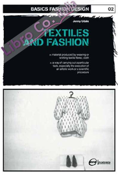 Basics Fashion Design: Textiles and Fashion.