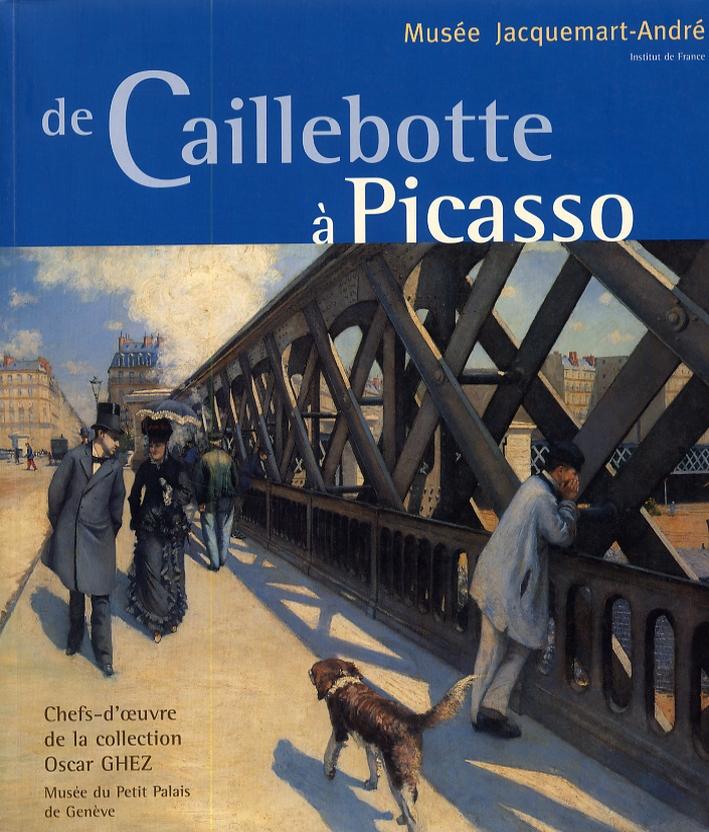 De Caillebotte à Picasso. Chefs-d'oeuvre de la collection Oscar GHEZ. Musée du Petit Palais de Genève