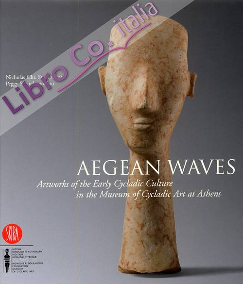 Aegean Waves. Artworks of the Early Cycladic Culture in the Museum of Cycladic Art at Athens.