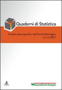 Quaderni di statistica (2007). Quadro demografico dell'Emilia Romagna a 1 gennaio 2007