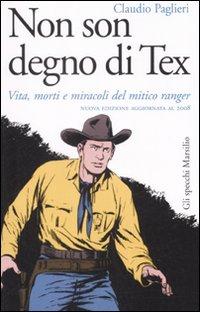 Non son degno di Tex. Vita, morti e miracoli del mitico ranger.