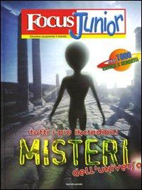 Focus Junior. Tutti i più incredibili misteri dell'universo. Ediz. illustrata