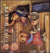 Cucina d'Alpe. Lavori nella terra e alimentazione nella cultura Walser. Ediz. illustrata