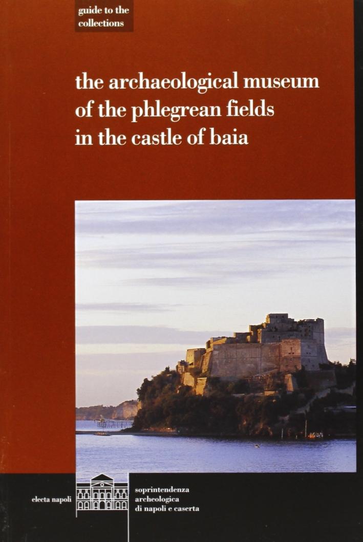 Il museo archeologico dei Campi Flegrei nel Castello di Baia. Ediz. inglese