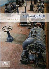 Aqua/Aquae II. Dalle piazze alle case: storia delle reti idriche nel territorio dell'ATO2