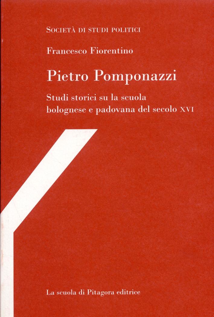 Pietro Pomponazzi. Studi storici su la scuola bolognese e padovana del secolo XVI