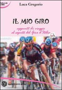 Il mio Giro. Appunti di viaggio al seguito del Giro d'Italia. Ediz. illustrata