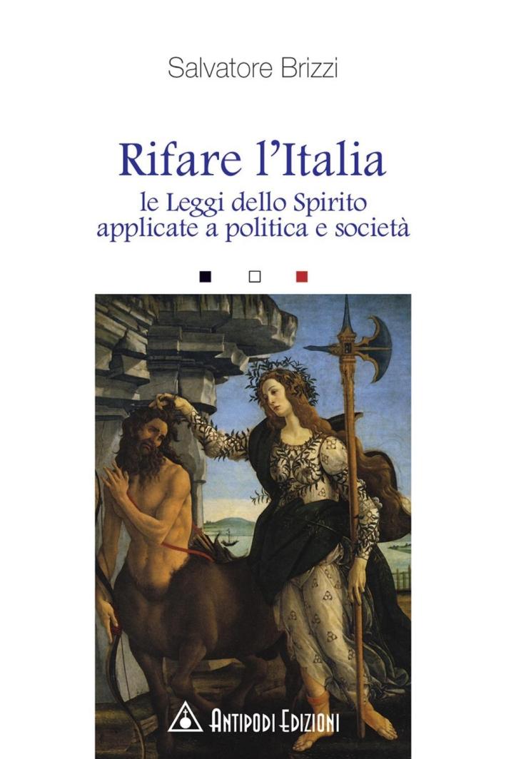 Rifare l'Italia. Le leggi dello Spirito applicate a politica e società