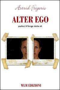 Alter ego. Pulisci il fango dalle ali