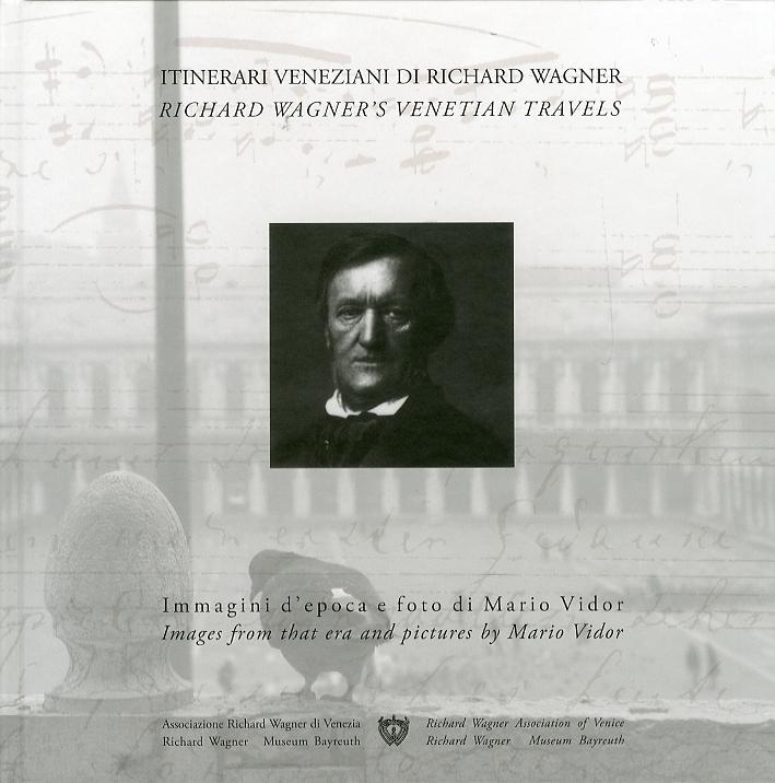 Itinerari veneziani di Richard Wagner. Immagini d'epoca e foto di Mario Vidor. [Edizione Italiana e Inglese]