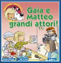 Gaia e Matteo grandi attori! Ediz. illustrata