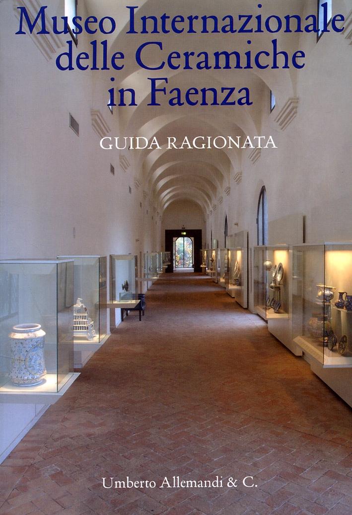 Museo Internazionale delle Ceramiche in Faenza. Guida Ragionata