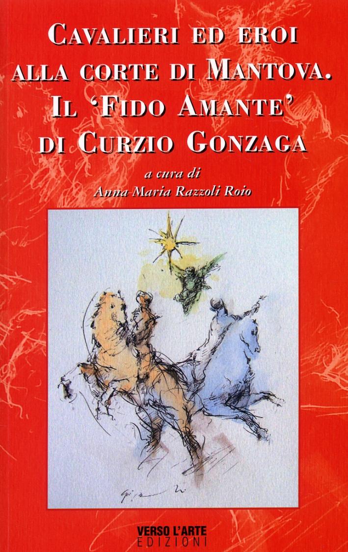 Cavalieri ed Eroi alla Corte di Mantova. Il 'Fido Amante' di Curzio Gonzaga