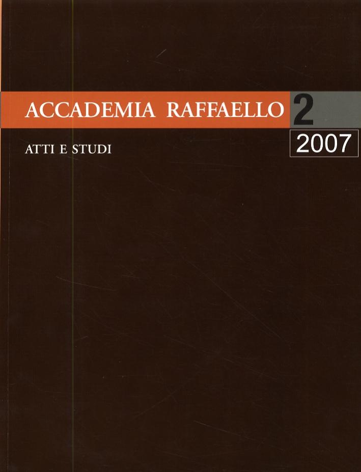 Accademia Raffaello. Atti e studi. Nuova serie. 2. 2007. [Edizione italiana e tedesca]