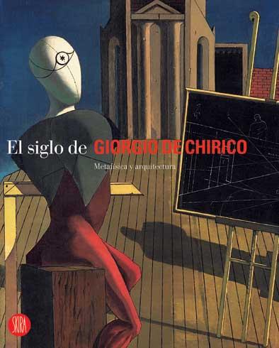 El siglo de Giorgio de Chirico. Metafisica y arquitetura