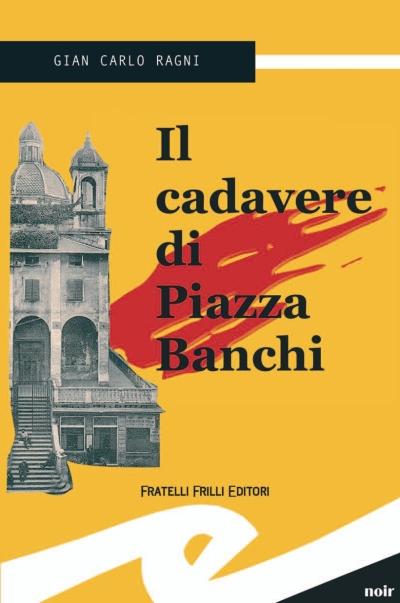 Il cadavere di piazza Banchi. Un misterioso omicidio a Genova