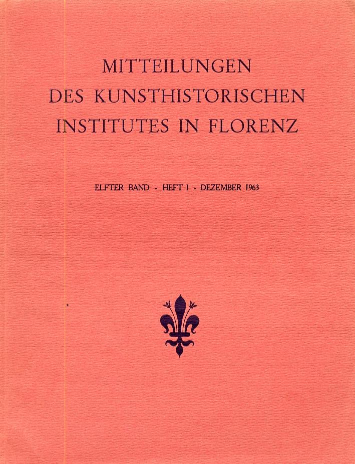Mitteilungen des Kunsthistorischen Institutes in Florenz. Heft I. Dezember 1963