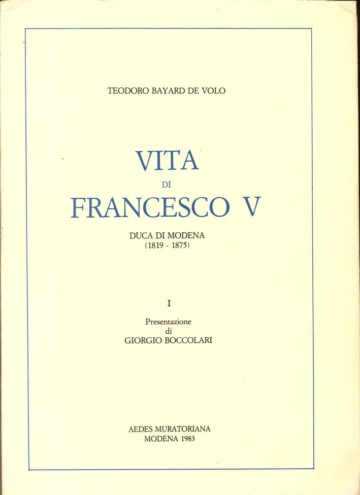 Vita di Francesco V d'Este. Duca di Modena