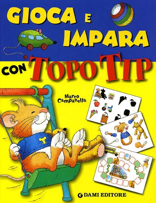 Gioca e impara con Topo Tip. Ediz. illustrata