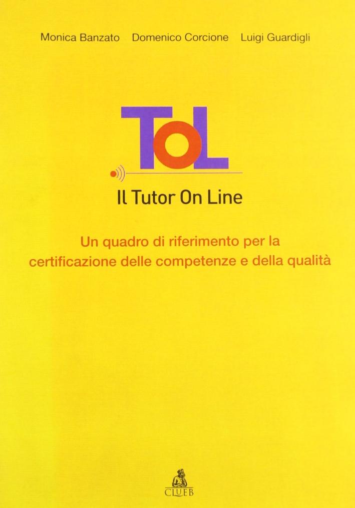 Tol. Il tutor on line. Un quadro di riferimento per la certificazione delle competenze e della qualità