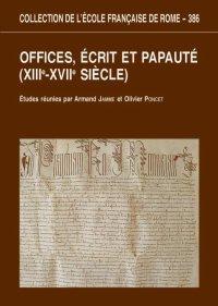 Offices, ecrit et papaute. (XIIIe-XVIIe siecle)