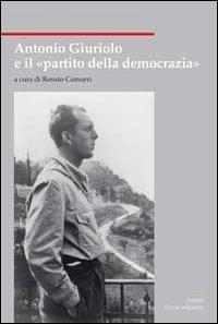 Antonio Giuriolo e il «partito della democrazia»