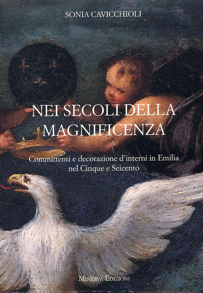 Nei secoli della magnificenza. Committenti e decorazione d'interni in Emilia del Cinque e Seicento