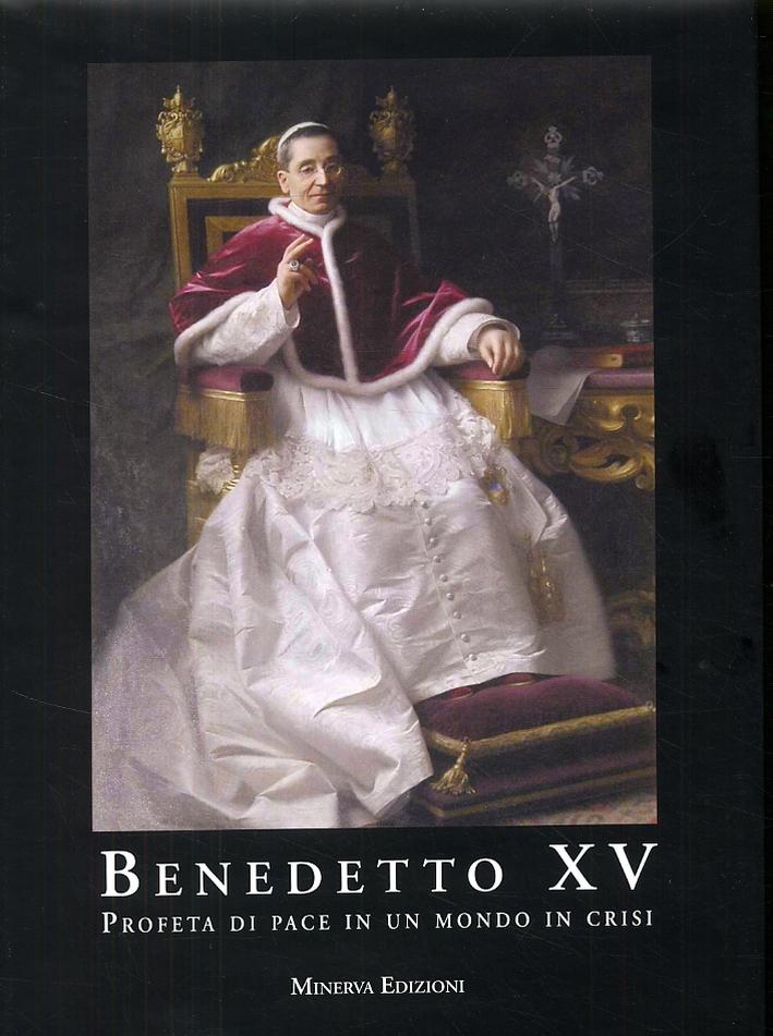 Benedetto XV. Profeta di pace in un mondo in crisi