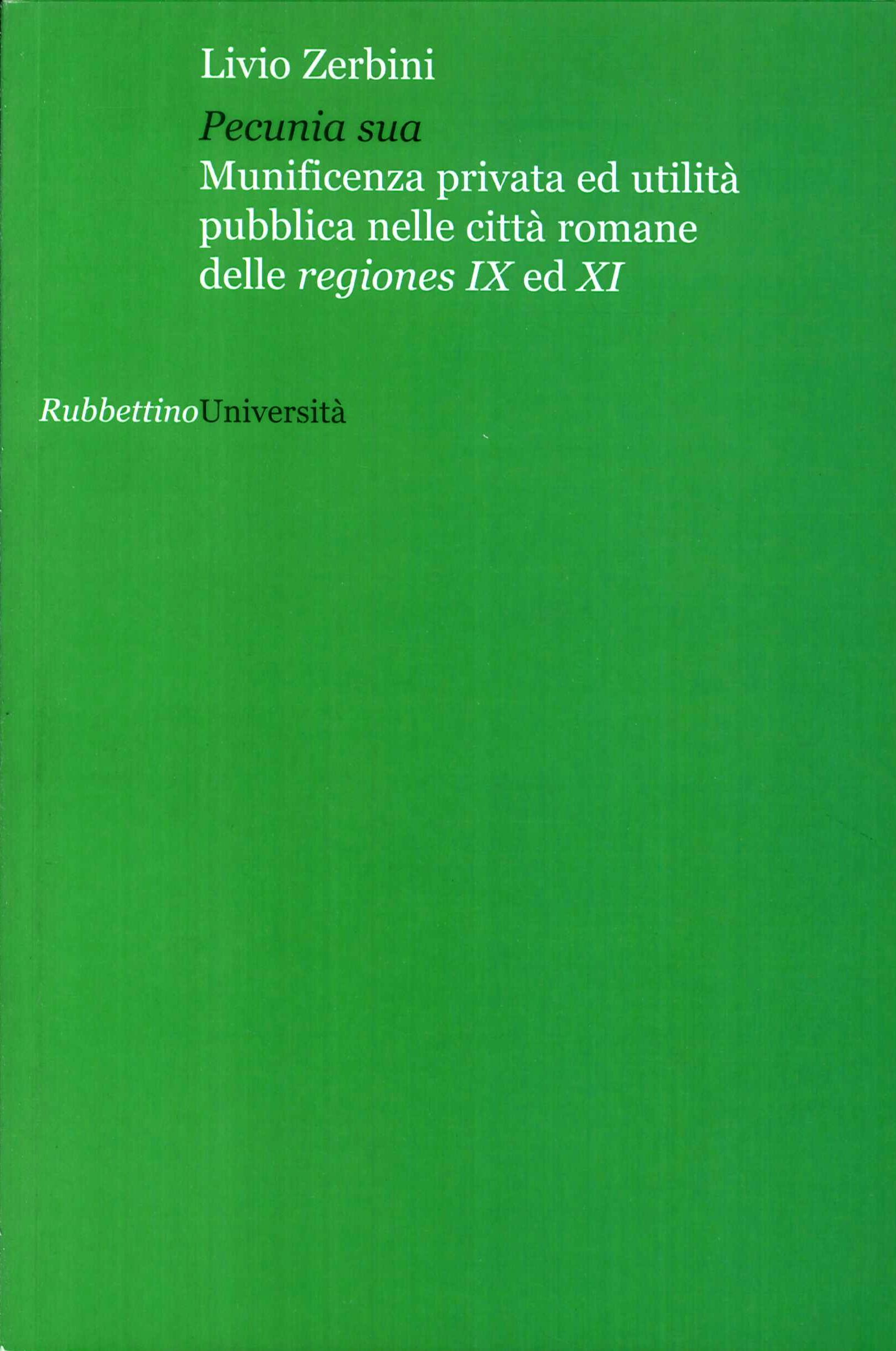 Pecunia sua. Munificenza privata ed utlità pubblica nelle città romane delle regiones IX ed XI