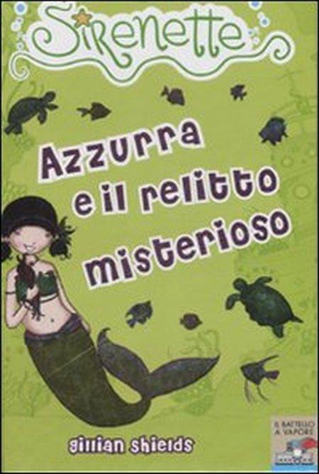 Azzurra e il relitto misterioso. Sirenette. Ediz. illustrata. Vol. 4