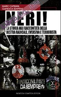 Neri! la Storia Mai Raccontata della Destra Radicale, Eversiva e Terrorista