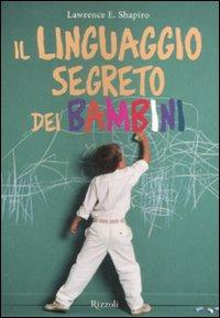 Il linguaggio segreto dei bambini. Ediz. illustrata