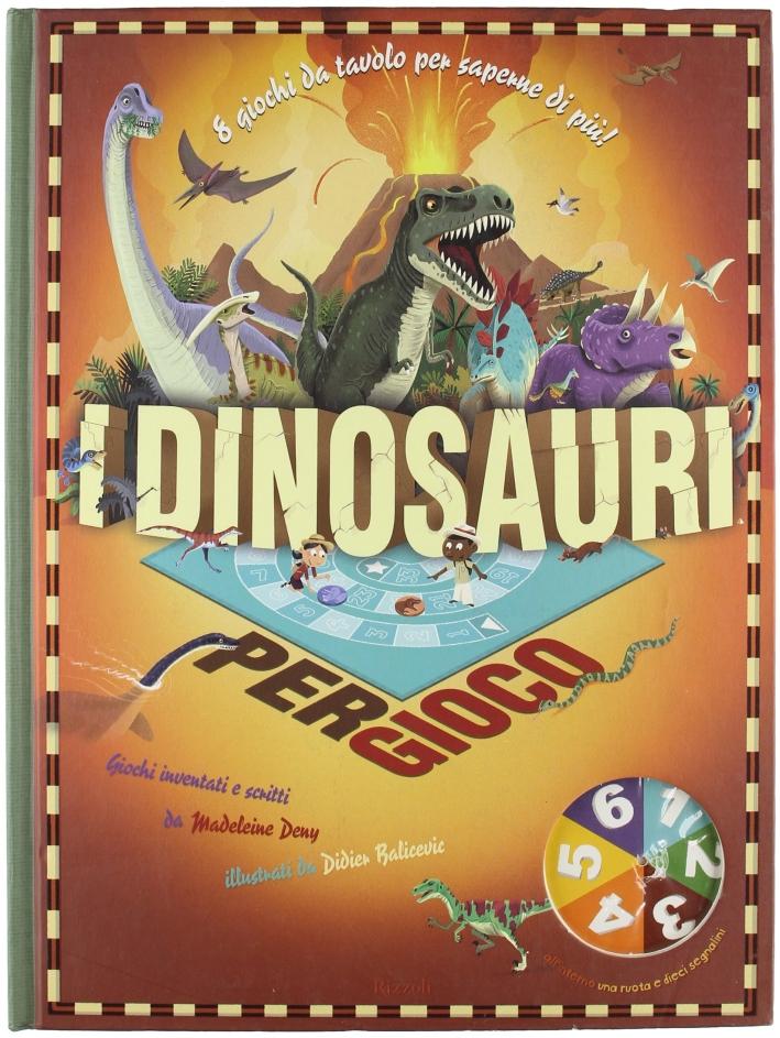 I dinosauri per gioco. Ediz. illustrata