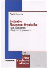 Destination management organization. Ruolo, organizzazione ed indicatori di performance