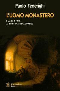 L'uomo monastero. Storie ai limiti dell'immaginabile