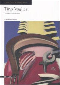 Tino Vaglieri. Visioni esistenziali. Catalogo della mostra (Seregno, 8 marzo-20 aprile 2008)