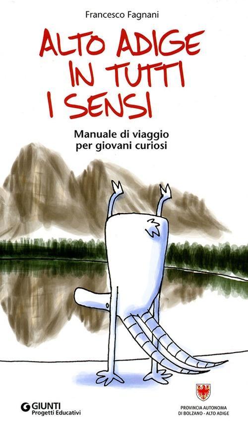 Alto Adige in Tutti i Sensi. Manuale di Viaggio per Giovani Curiosi