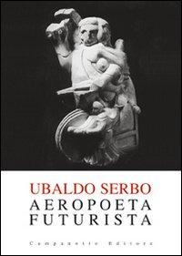 Ubaldo Serbo. Aeropoeta futurista
