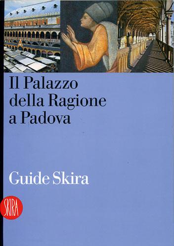 Guida al Palazzo della Ragione a Padova. Ediz. illustrata