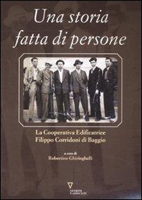 Una storia fatta di persone. La Cooperativa edificatrice Filippo Corridoni di Baggio. Ediz. illustrata