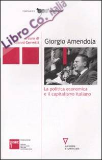 Giorgio Amendola. La politica economica e il capitalismo italiano