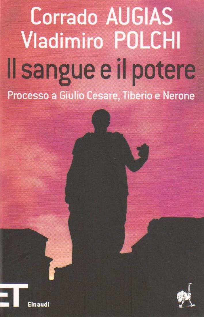 Il sangue e il potere. Processo a Giulio Cesare, Tiberio, Nerone