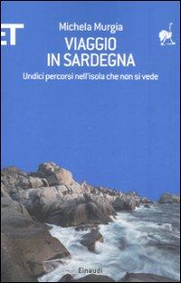 Viaggio in Sardegna. Undici percorsi nell'isola che non si vede