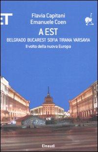A Est. Belgrado, Bucarest, Sofia, Tirana, Varsavia. Il volto della nuova Europa