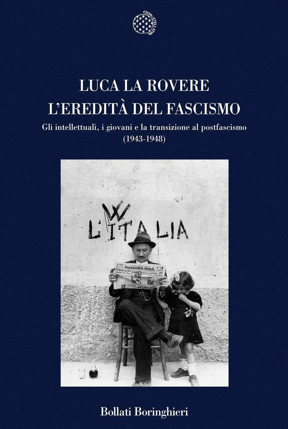 L'eredità del fascismo. Gli intellettuali, i giovani e la transizione al postfascismo (1943-1948)
