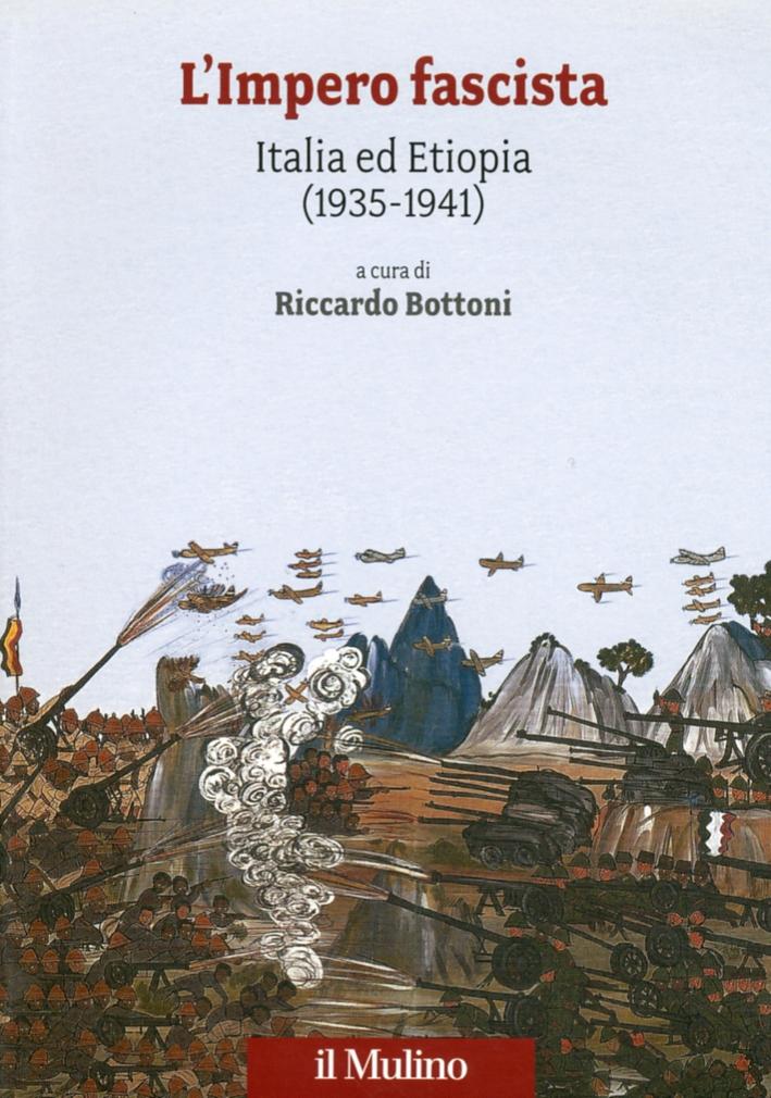 L'impero fascista. Italia ed Etiopia (1935-1941)