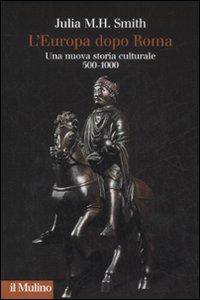 L'Europa dopo Roma. Una nuova storia culturale (500-1000)
