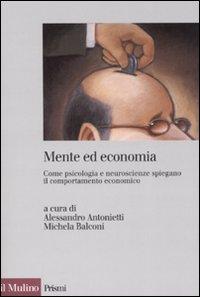 Mente ed economia. Come psicologia e neuroscienze spiegano il comportamento economico