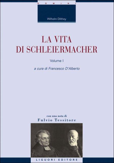La vita di Schleiermacher. Vol. 1